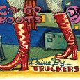 Drive-By Truckers Go-Go Boots ATO Records 3.5 out of 5 stars Afollow-up to last years The Big To-Do, featuring songs...